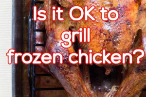 can you grill frozen chicken