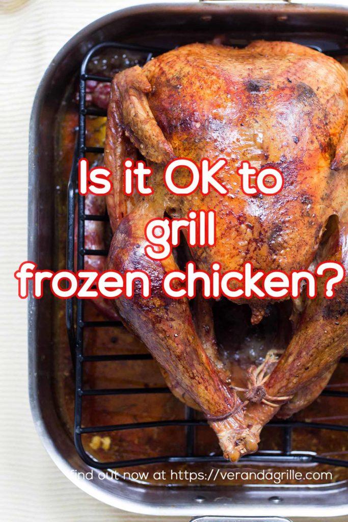 Is it ok to grill frozen chicken